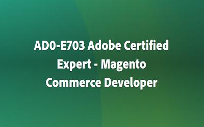 AD0-E703 Adobe Certified Expert – Magento Commerce Developer